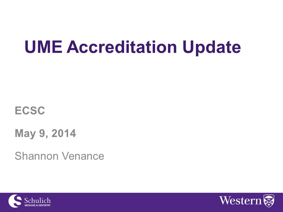 UME Accreditation Update ECSC May 9, 2014 Shannon Venance