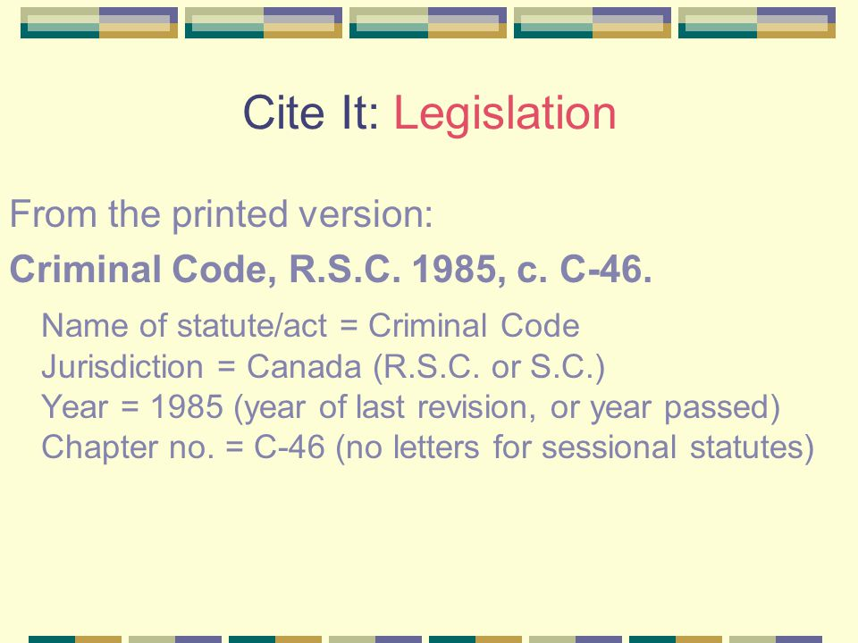 Cite It: Legislation From the printed version: Criminal Code, R.S.C.