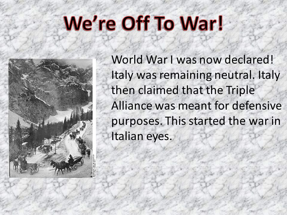 World War I was now declared. Italy was remaining neutral.