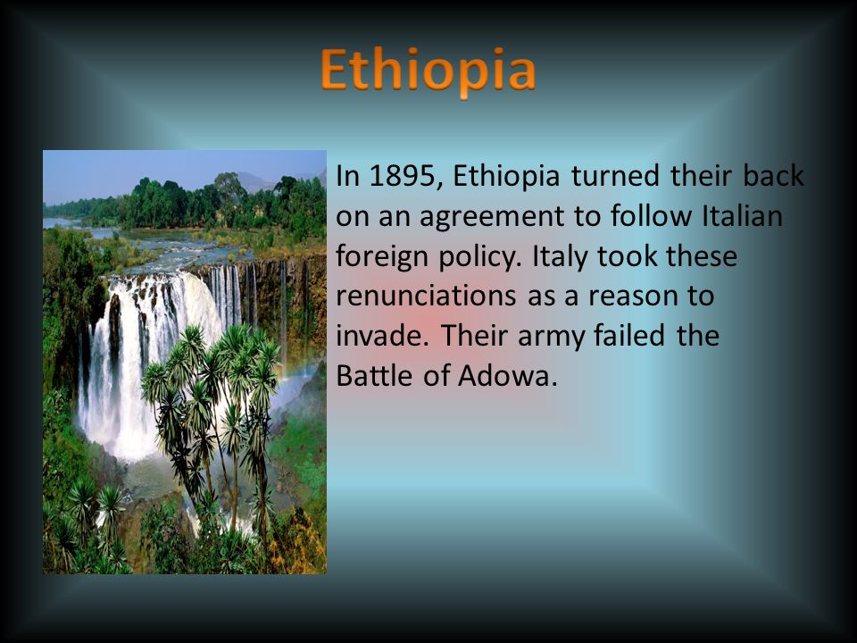In 1895, Ethiopia turned their back on an agreement to follow Italian foreign policy.