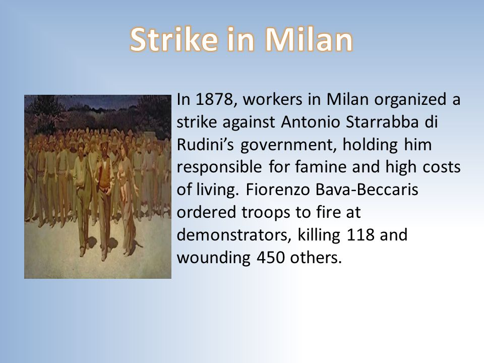 In 1878, workers in Milan organized a strike against Antonio Starrabba di Rudini's government, holding him responsible for famine and high costs of living.