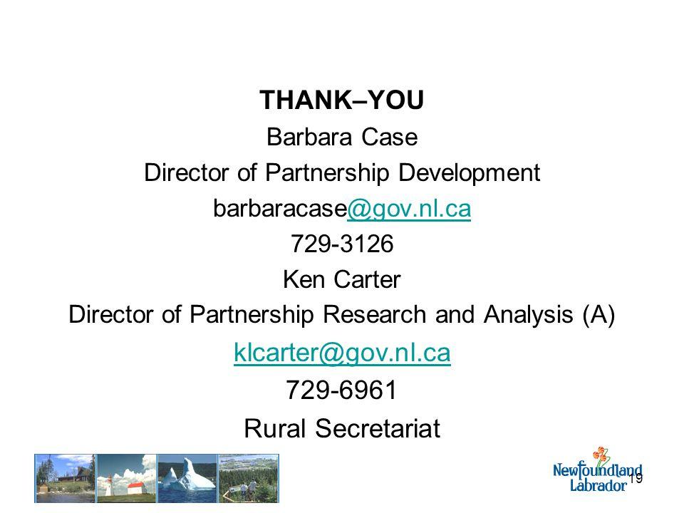 19 THANK–YOU Barbara Case Director of Partnership Development barbaracase@gov.nl.ca@gov.nl.ca 729-3126 Ken Carter Director of Partnership Research and Analysis (A) klcarter@gov.nl.ca 729-6961 Rural Secretariat