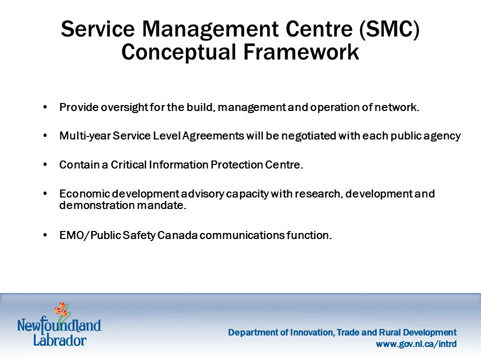 Department of Innovation, Trade and Rural Development   Service Management Centre (SMC) Conceptual Framework Provide oversight for the build, management and operation of network.