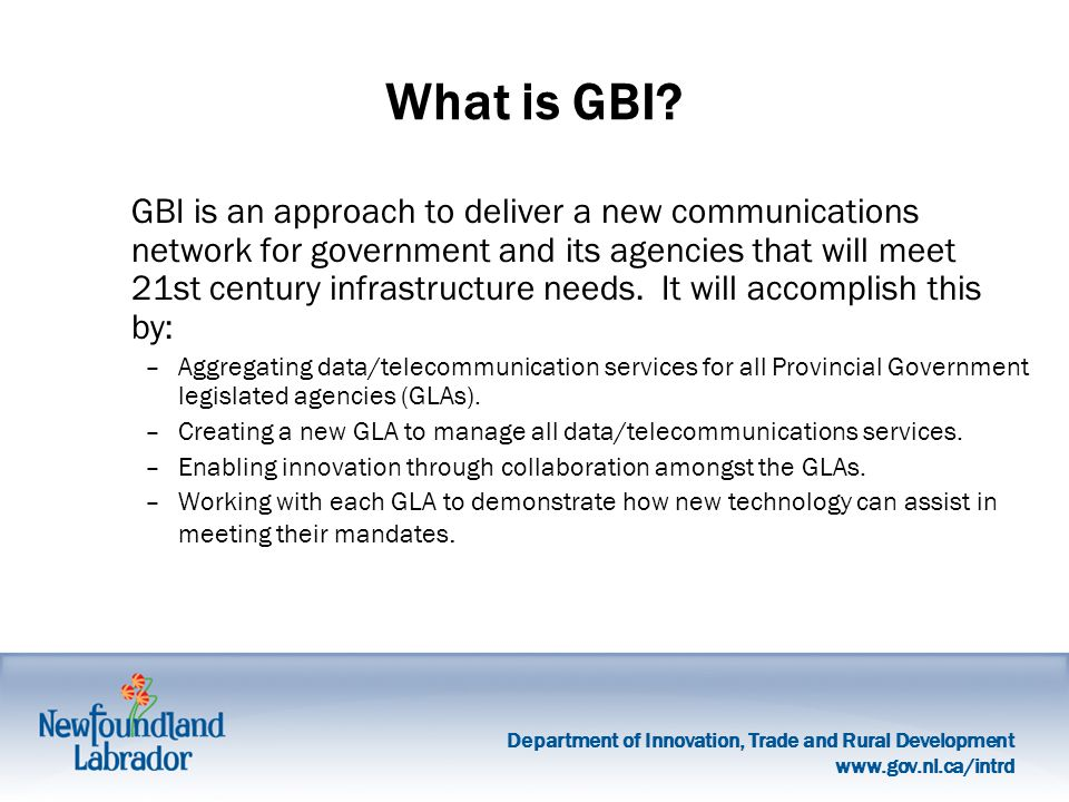 Department of Innovation, Trade and Rural Development www.gov.nl.ca/intrd Key Drivers Social and Economic Policy –Brings an advanced communications network to each community with a government presence.