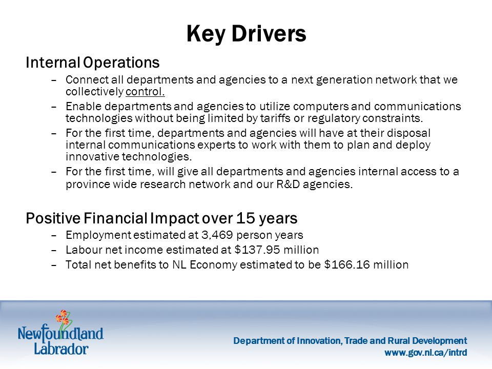 Department of Innovation, Trade and Rural Development   Key Drivers Internal Operations –Connect all departments and agencies to a next generation network that we collectively control.