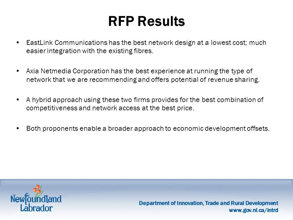 Department of Innovation, Trade and Rural Development   RFP Results EastLink Communications has the best network design at a lowest cost; much easier integration with the existing fibres.
