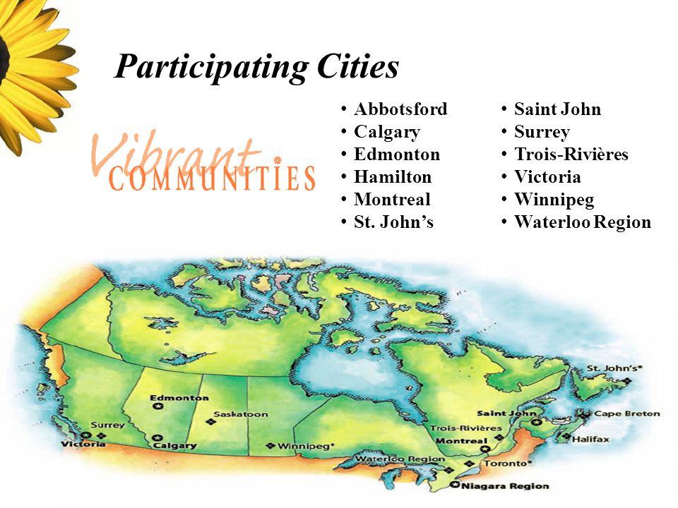 Participating Cities Abbotsford Calgary Edmonton Hamilton Montreal St. John's Saint John Surrey Trois-Rivières Victoria Winnipeg Waterloo Region