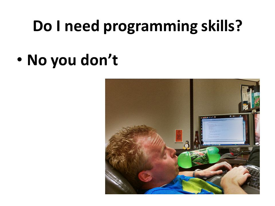 Do I need programming skills? No you don't