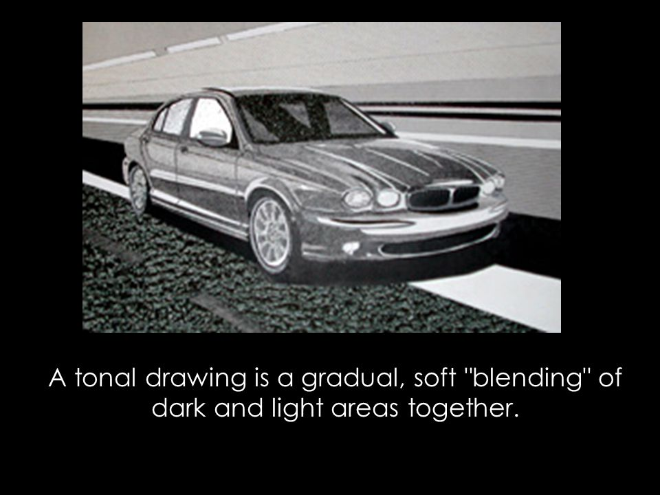 A tonal drawing is a gradual, soft blending of dark and light areas together.