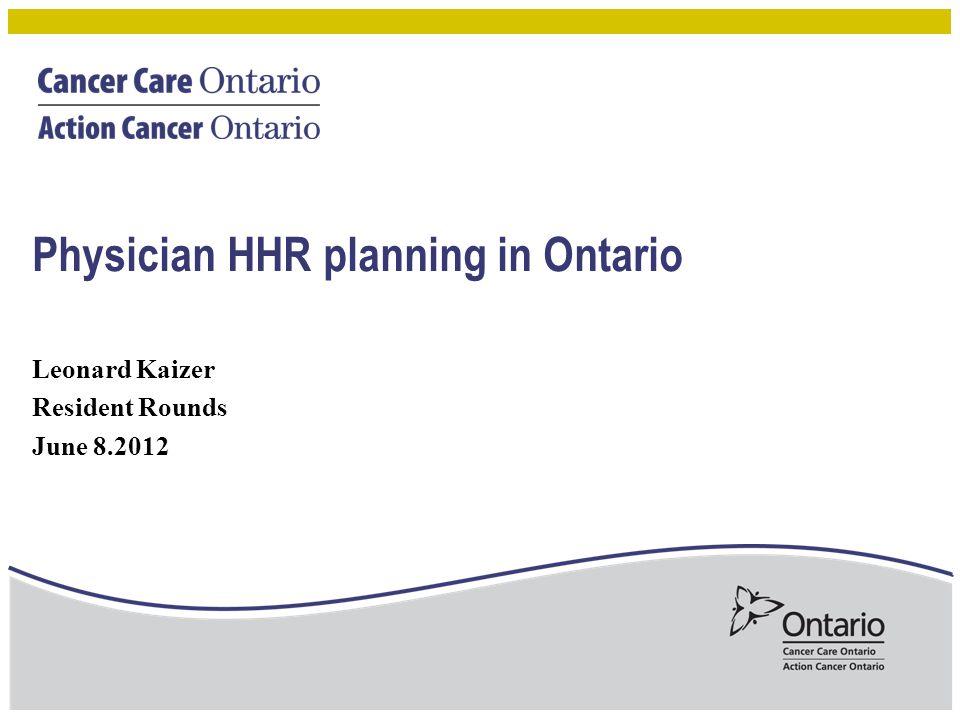 Physician HHR planning in Ontario Leonard Kaizer Resident Rounds June 8.2012