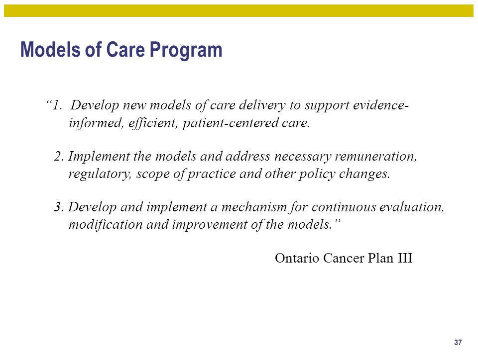 """Models of Care Program """"1. Develop new models of care delivery to support evidence- informed, efficient, patient-centered care. 2. Implement the model"""