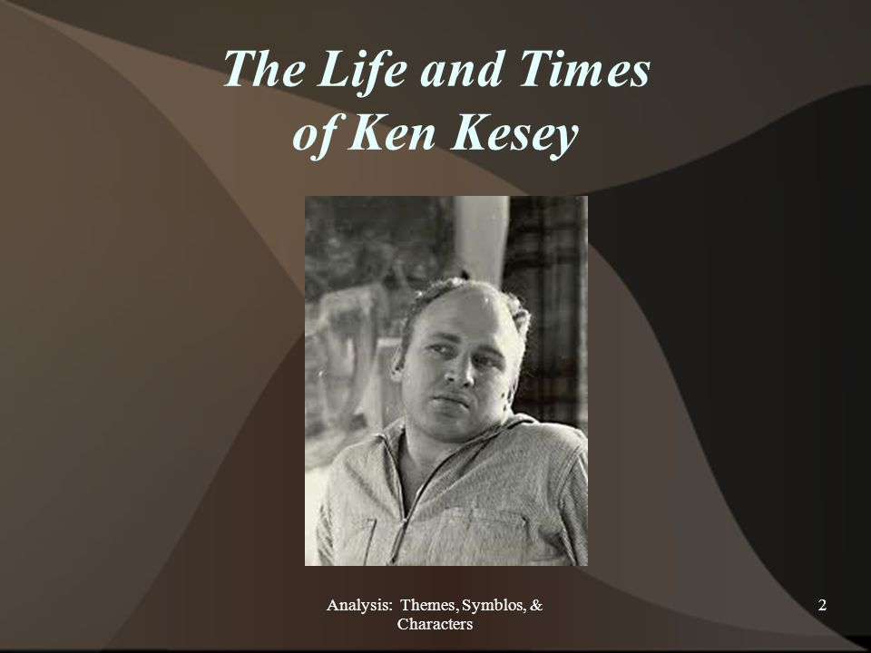 Analysis: Themes, Symblos, & Characters 2 The Life and Times of Ken Kesey Themes & Symbols