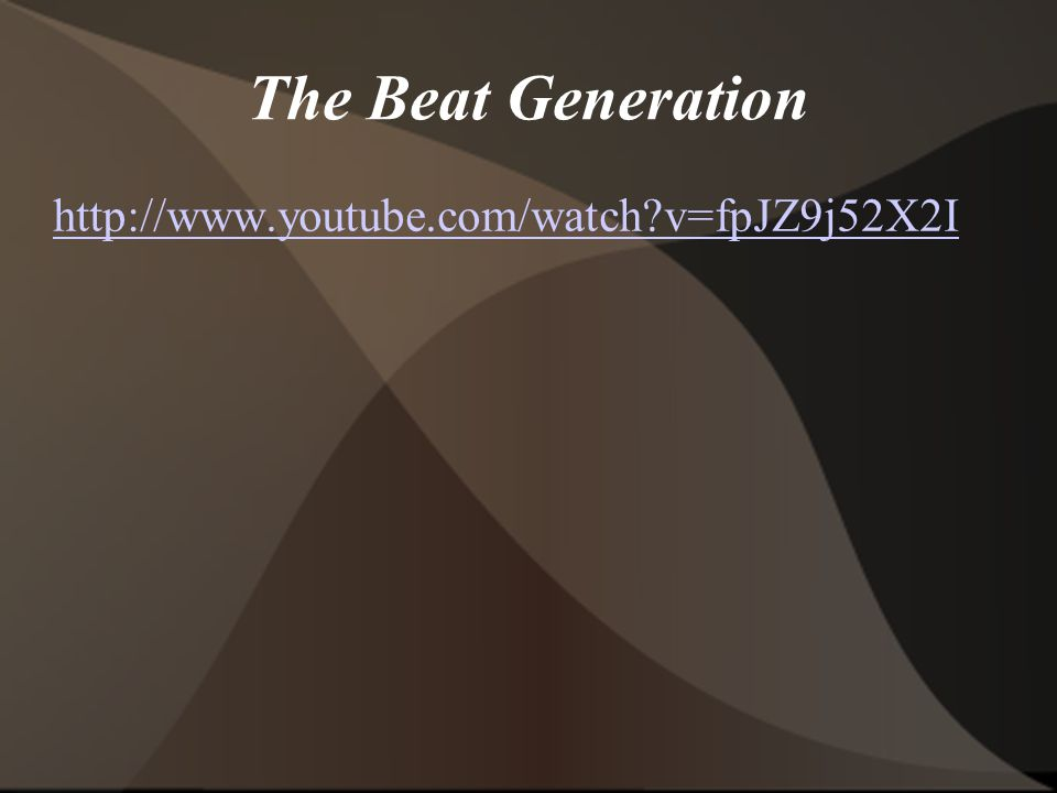 The Beat Generation http://www.youtube.com/watch?v=fpJZ9j52X2I