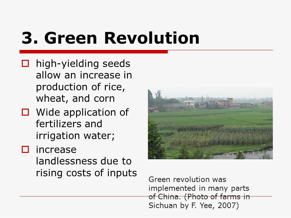 3. Green Revolution  high-yielding seeds allow an increase in production of rice, wheat, and corn  Wide application of fertilizers and irrigation wa