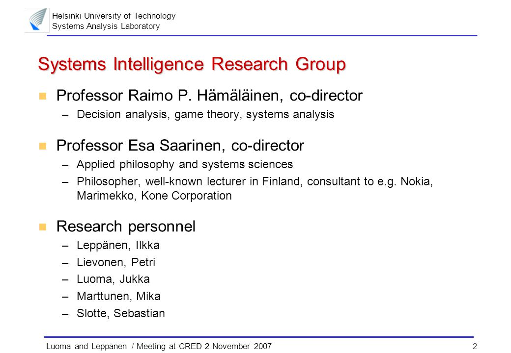 Helsinki University of Technology Systems Analysis Laboratory 2Luoma and Leppänen / Meeting at CRED 2 November 2007 Systems Intelligence Research Grou