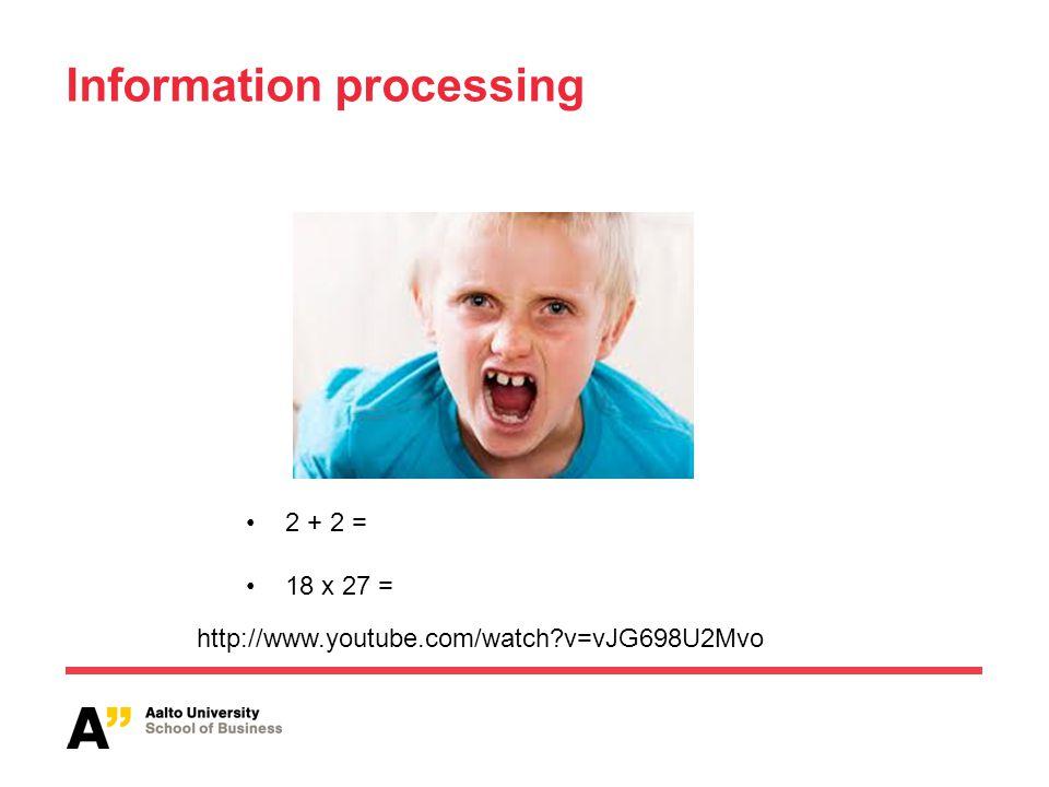 Information processing 2 + 2 = 18 x 27 = http://www.youtube.com/watch v=vJG698U2Mvo
