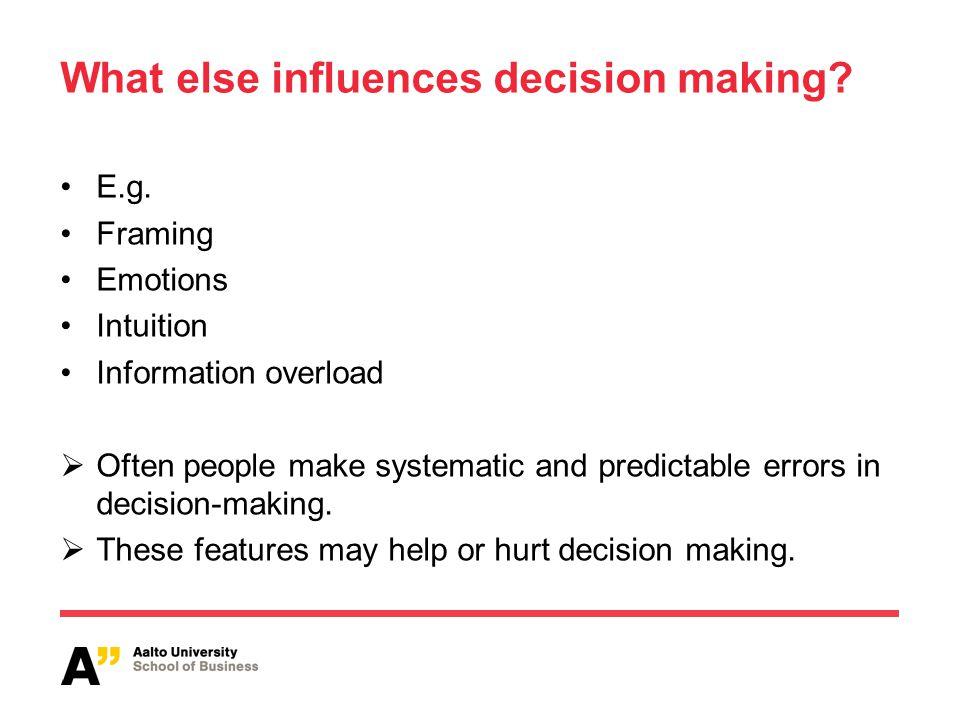 What else influences decision making. E.g.