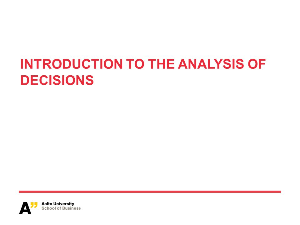 INTRODUCTION TO THE ANALYSIS OF DECISIONS