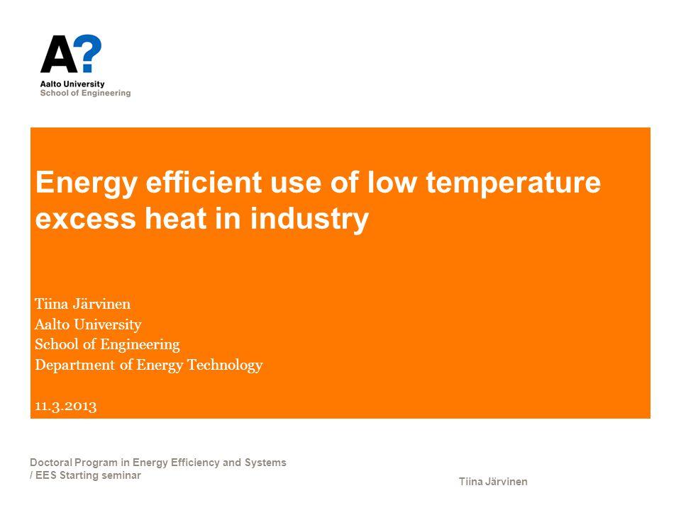Energy efficient use of low temperature excess heat in industry Tiina Järvinen Aalto University School of Engineering Department of Energy Technology