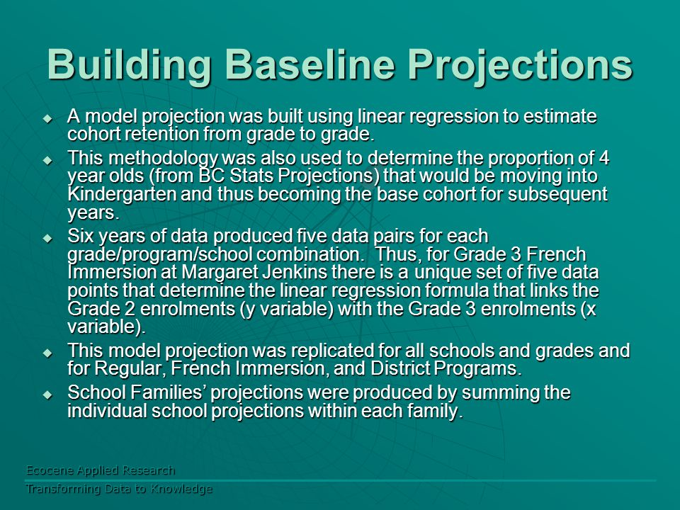 Ecocene Applied Research Transforming Data to Knowledge Building Baseline Projections  A model projection was built using linear regression to estimate cohort retention from grade to grade.