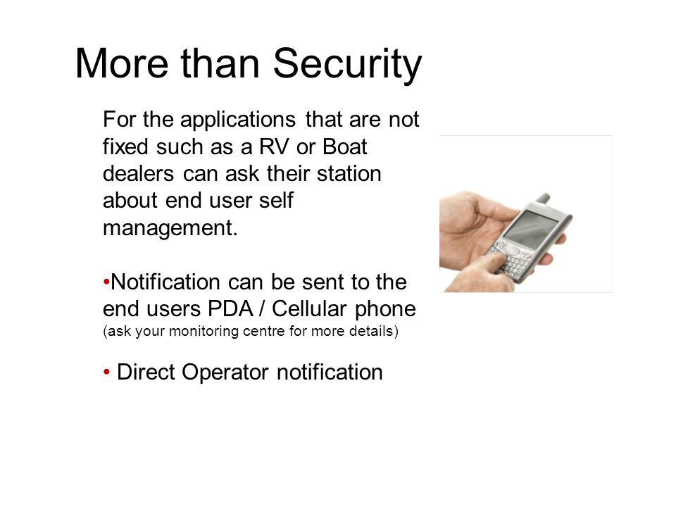 More than Security For the applications that are not fixed such as a RV or Boat dealers can ask their station about end user self management.