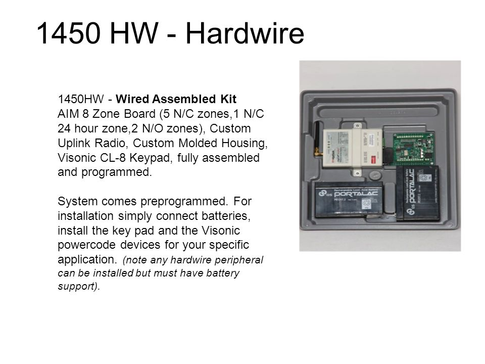 1450 HW - Hardwire 1450HW - Wired Assembled Kit AIM 8 Zone Board (5 N/C zones,1 N/C 24 hour zone,2 N/O zones), Custom Uplink Radio, Custom Molded Housing, Visonic CL-8 Keypad, fully assembled and programmed.