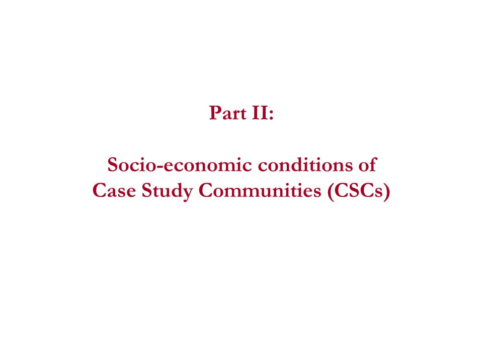 Part II: Socio-economic conditions of Case Study Communities (CSCs)