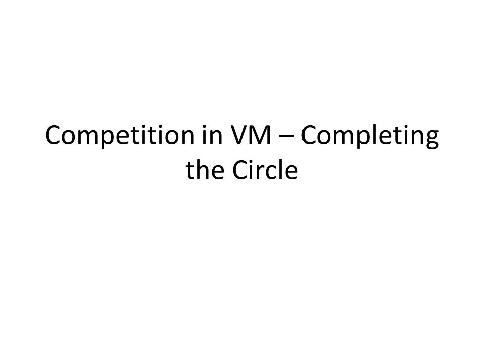 Competition in VM – Completing the Circle
