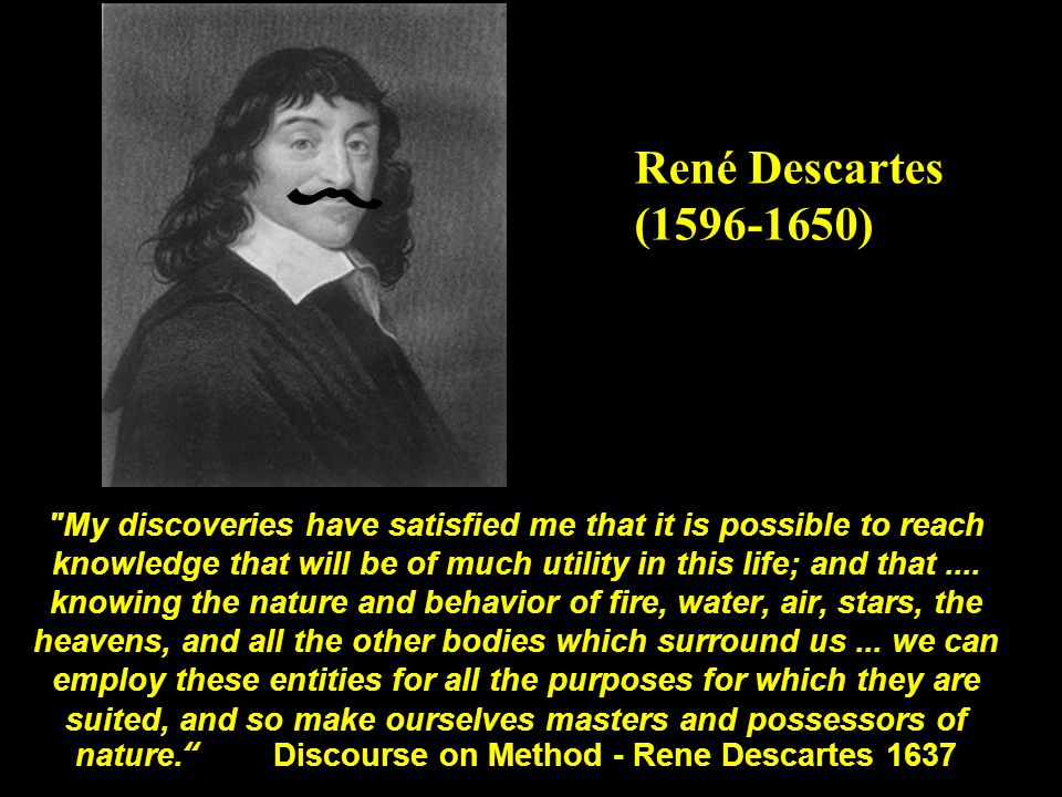 My discoveries have satisfied me that it is possible to reach knowledge that will be of much utility in this life; and that....