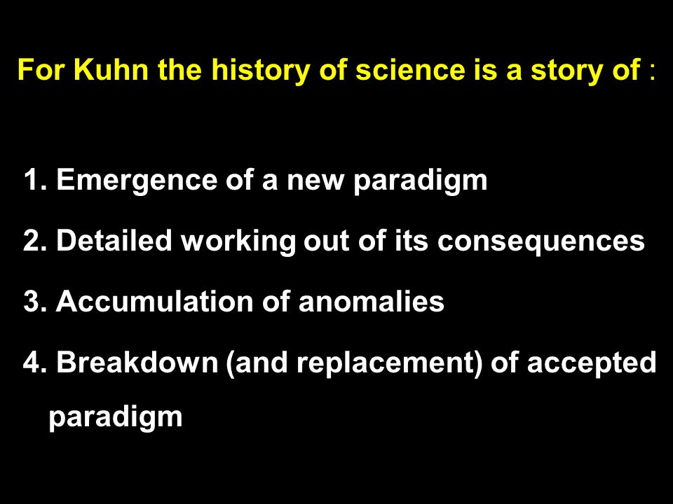For Kuhn the history of science is a story of : 1.