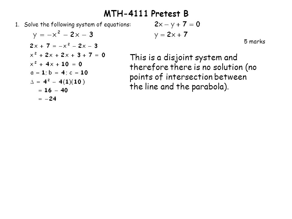 1. Solve the following system of equations: 5 marks MTH-4111 Pretest B This is a disjoint system and therefore there is no solution (no points of inte