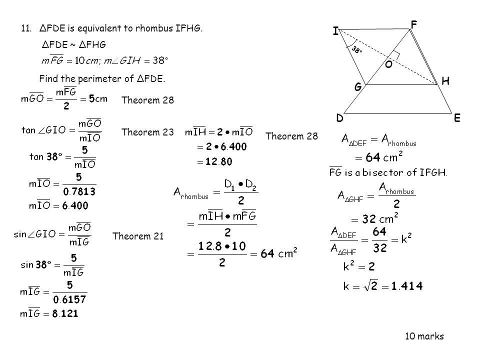 11.ΔFDE is equivalent to rhombus IFHG. ΔFDE ~ ΔFHG Find the perimeter of ΔFDE. 10 marks DE H F G I 38° O Theorem 28Theorem 23Theorem 21 Theorem 28