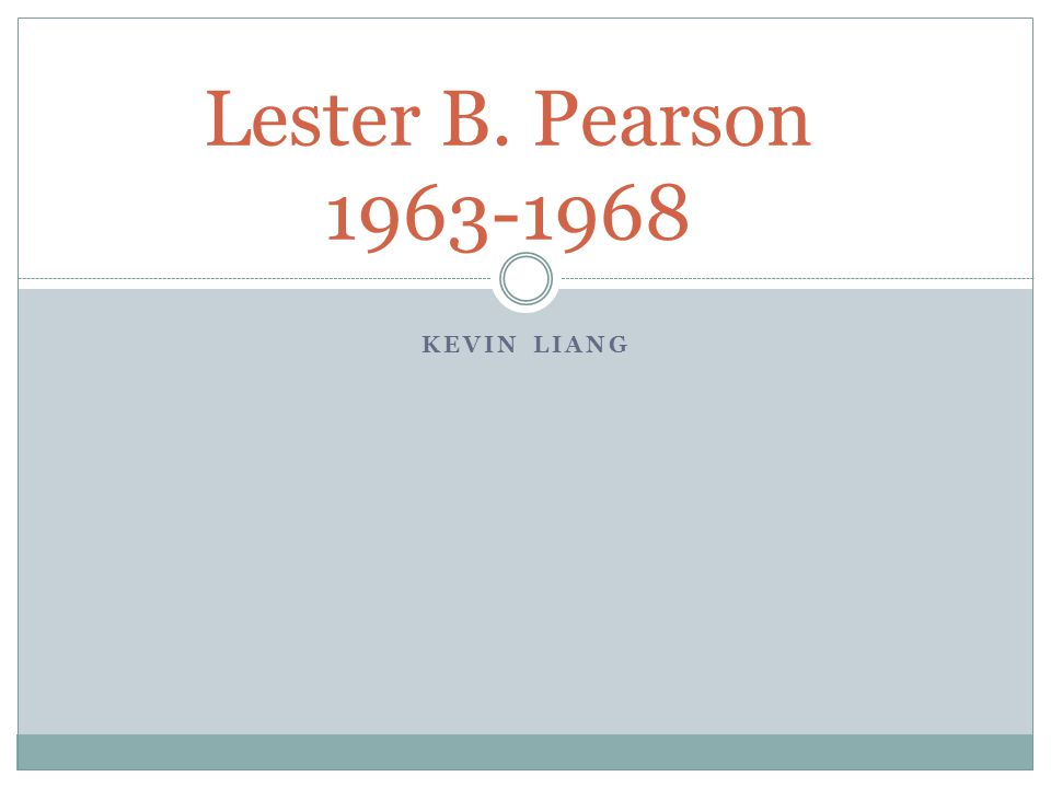 KEVIN LIANG Lester B. Pearson 1963-1968