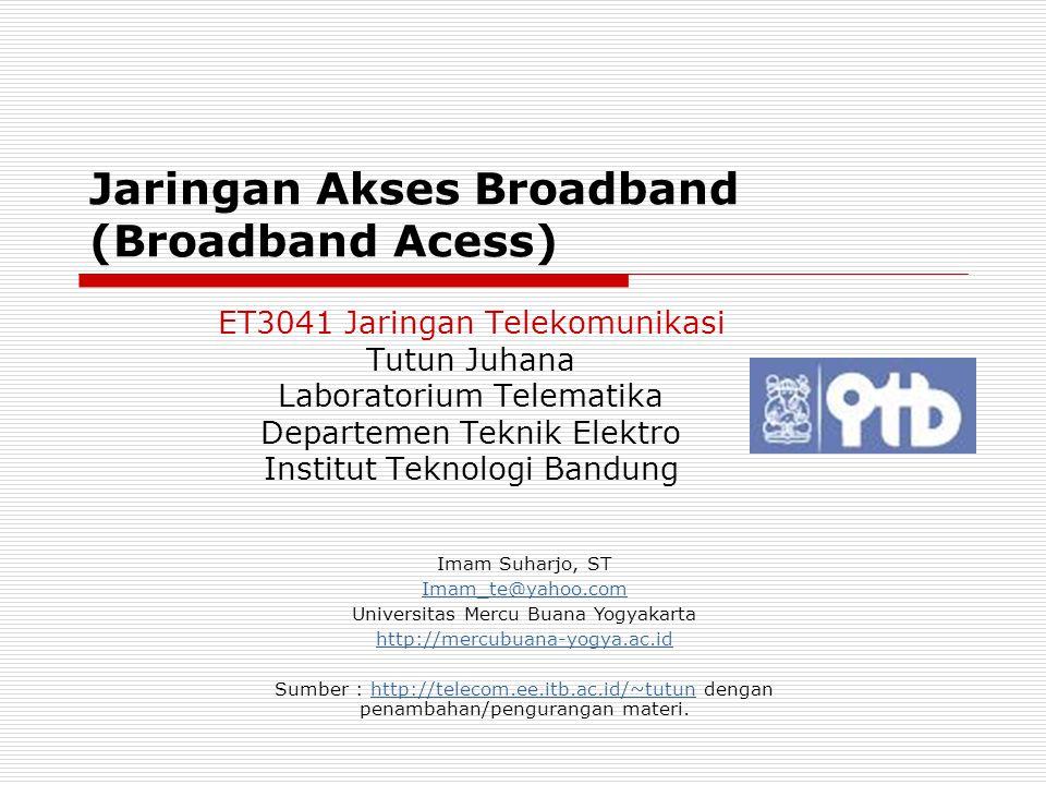 Jaringan Akses Broadband (Broadband Acess) ET3041 Jaringan Telekomunikasi Tutun Juhana Laboratorium Telematika Departemen Teknik Elektro Institut Tekn