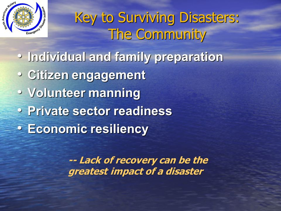Key to Surviving Disasters: The Community Individual and family preparation Individual and family preparation Citizen engagement Citizen engagement Vo