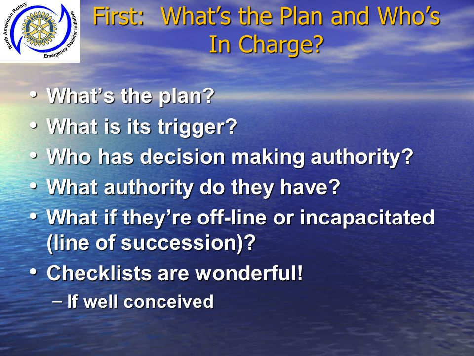 First: What's the Plan and Who's In Charge? What's the plan? What's the plan? What is its trigger? What is its trigger? Who has decision making author