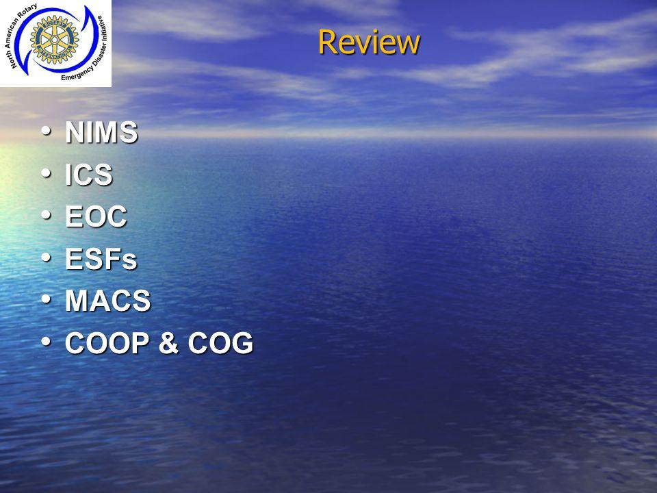 Review NIMS NIMS ICS ICS EOC EOC ESFs ESFs MACS MACS COOP & COG COOP & COG