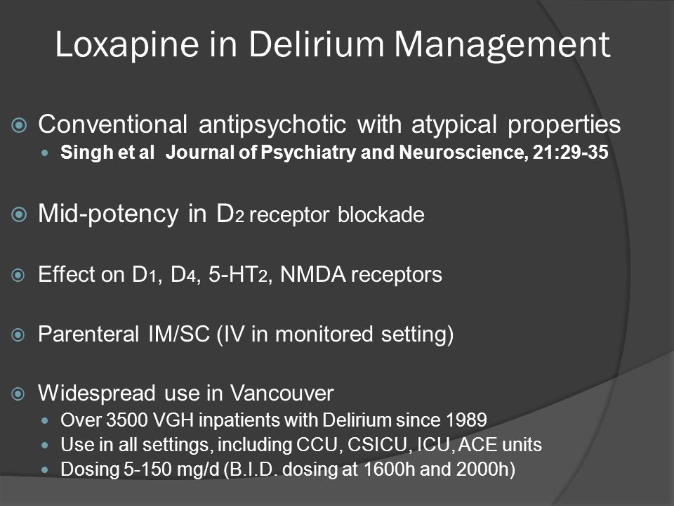 Loxapine in Delirium Management  Conventional antipsychotic with atypical properties Singh et al Journal of Psychiatry and Neuroscience, 21:29-35  M