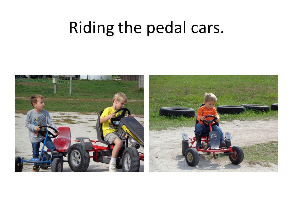 Riding the pedal cars.