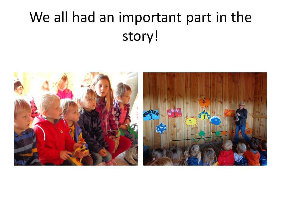 We all had an important part in the story!
