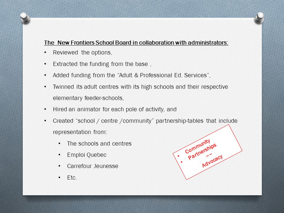 The New Frontiers School Board in collaboration with administrators: Reviewed the options, Extracted the funding from the base, Added funding from the Adult & Professional Ed.