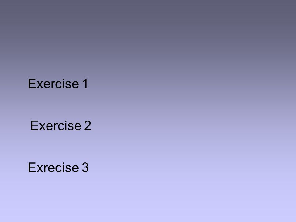Exercise 1 Exercise 2 Exrecise 3