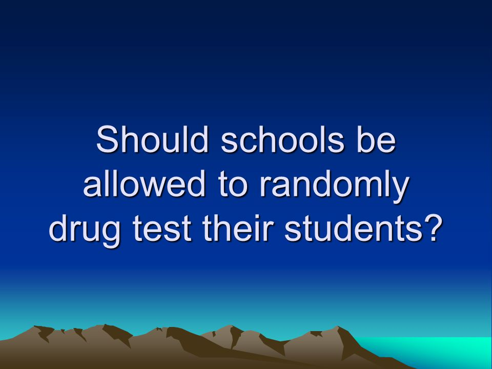 Should schools be allowed to randomly drug test their students