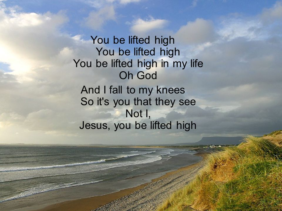 And even now that I m inside your hands Help me not to grow prideful again Don t let me forsake sacrifice Jesus you be lifted high