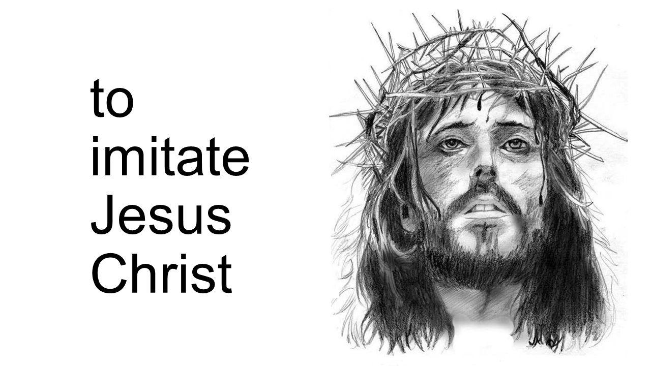 to imitate Jesus Christ