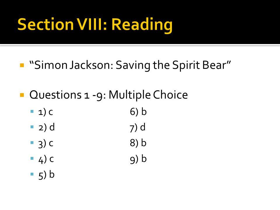  Simon Jackson: Saving the Spirit Bear  Questions 1 -9: Multiple Choice  1) c 6) b  2) d 7) d  3) c 8) b  4) c 9) b  5) b