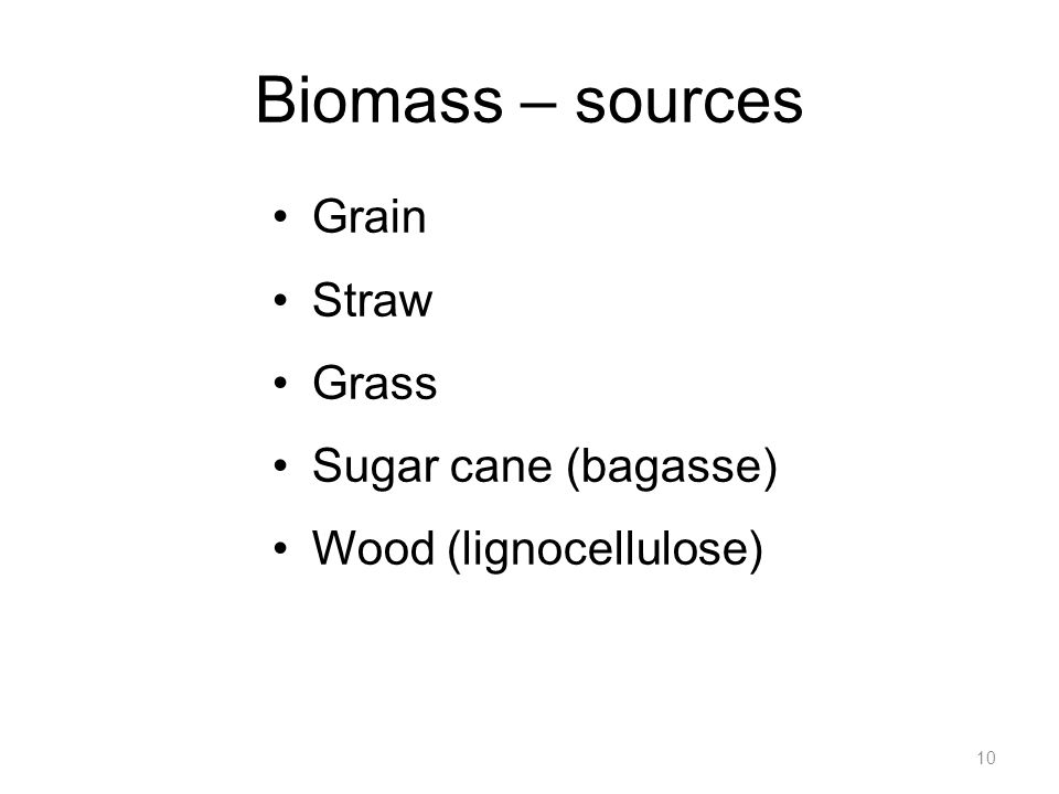 Biomass – sources Grain Straw Grass Sugar cane (bagasse) Wood (lignocellulose) 10