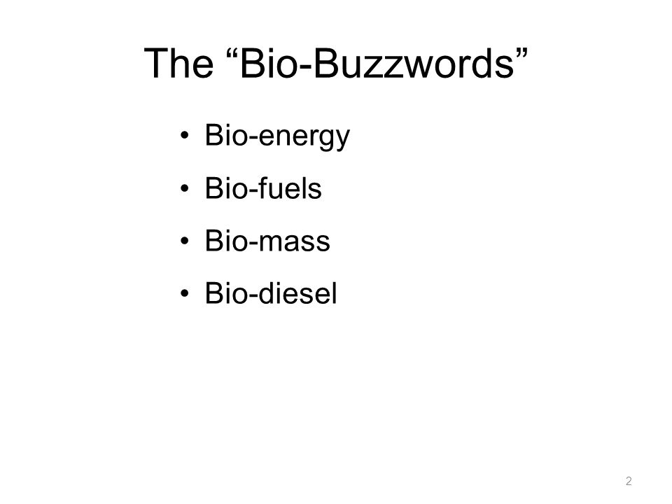 The Bio-Buzzwords Bio-energy Bio-fuels Bio-mass Bio-diesel 2