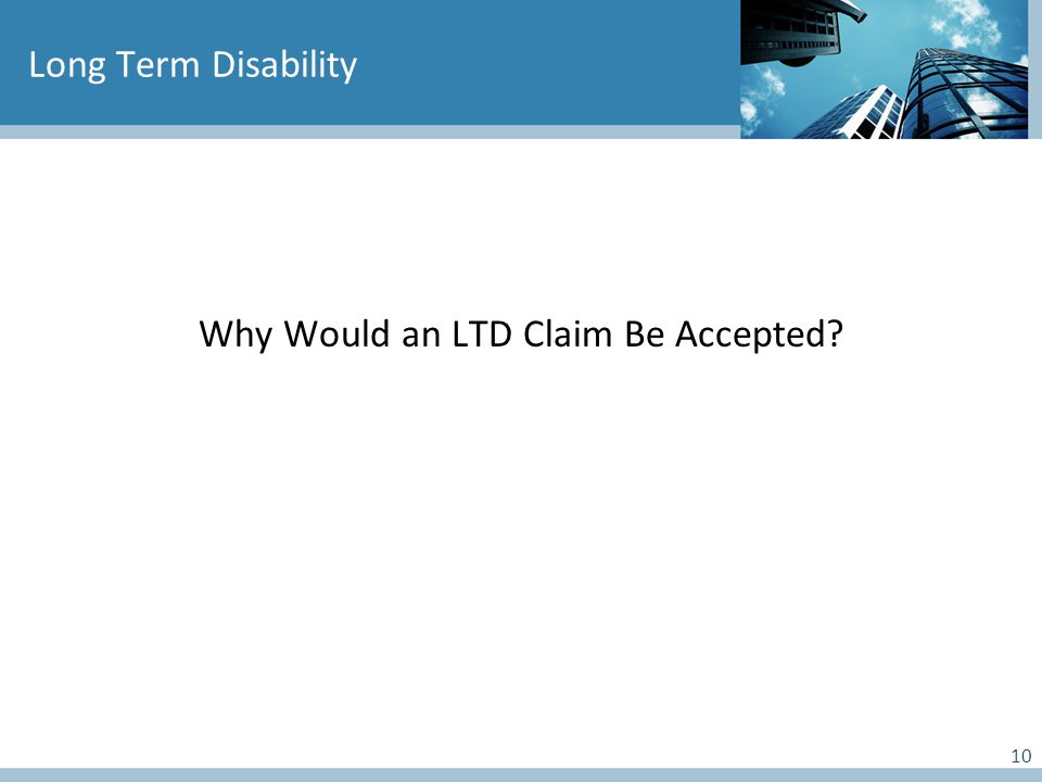 10 Long Term Disability Why Would an LTD Claim Be Accepted