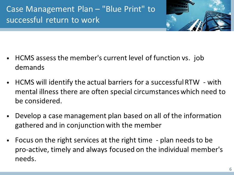 Case Management Plan – Blue Print to successful return to work HCMS assess the member s current level of function vs.